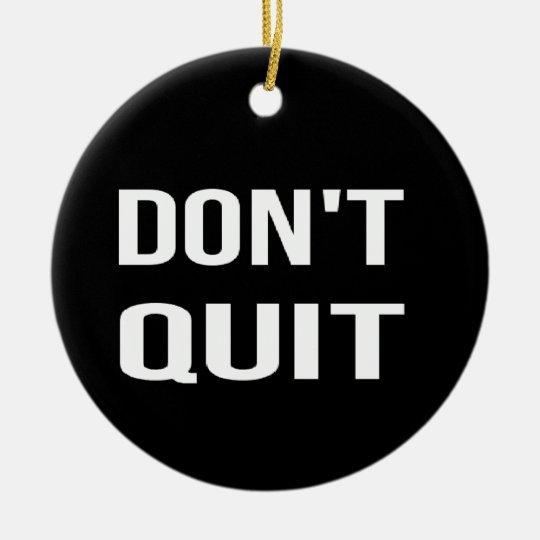 DON'T QUIT - DO IT Motivational Quotation Quote Round Ceramic Ornament