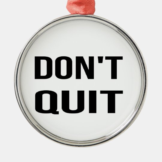 DON'T QUIT - DO IT Quote Quotation Determination Silver-Colored Round Ornament