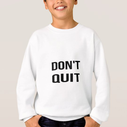 DON'T QUIT - DO IT Quote Quotation Determination Sweatshirt