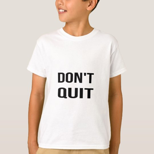 DON'T QUIT - DO IT Quote Quotation Determination T-Shirt
