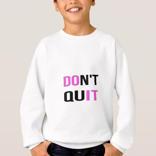 DON'T QUIT - DO IT Quote Quotation Motivational Sweatshirt