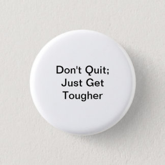 Don't Quit; Just Get Tougher 1 Inch Round Button