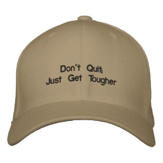 Don't Quit; Just Get Tougher Embroidered Hats