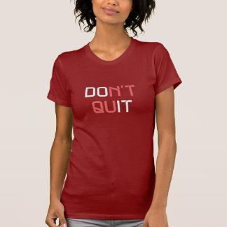 Don't Quit - T Shirt