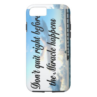 DON'T QUIT THERE ARE MIRACLES HAPPENING iPhone 7 CASE
