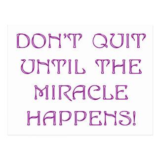Don't Quit Until The Miracle Happens Postcard