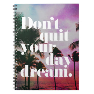 Don't Quit Your Day Dream Motivational Quote Notebooks