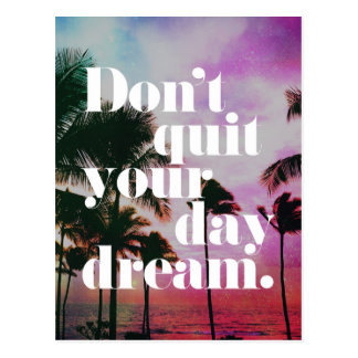 Don't Quit Your Day Dream Motivational Quote Postcard