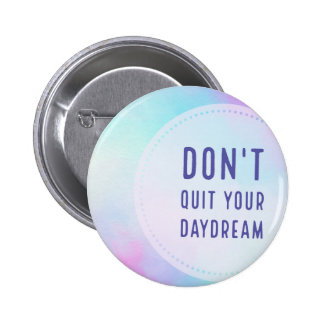 dont quit your daydream badge 2 inch round button