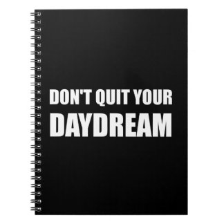 Dont Quit Your Daydream Note Books