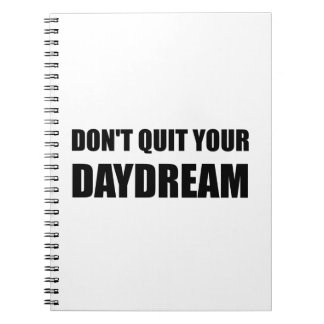 Dont Quit Your Daydream Spiral Note Books