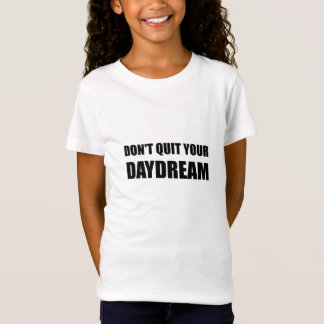 Dont Quit Your Daydream T-Shirt