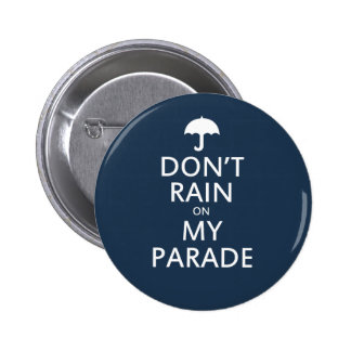 Don't rain on my parade 2 inch round button