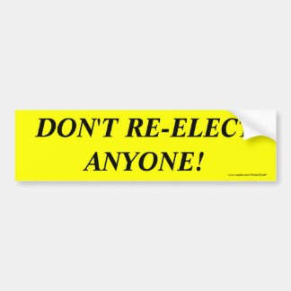 DON'T RE-ELECT ANYONE! BUMPER STICKER
