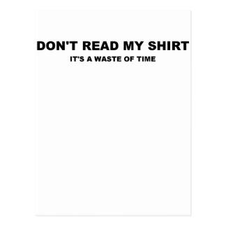 DONT READ MY SHIRT ITS A WASTE OF TIME.png Postcard