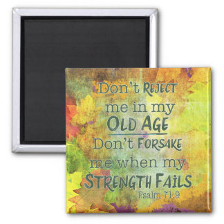 Don't Reject Me In My Old Age.  Psalm 71:9 Square Magnet