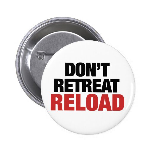 Don't Retreat Reload for Tea Party Activists Buttons