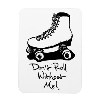 """""""Don't Roll Without Me"""" Roller Skate Magnet"""