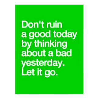DON'T RUIN A GOOD DAY BY THINKING ABOUT A BAD DAY POSTCARD