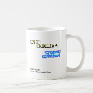 Don't Run on Automatic...THINK Mug