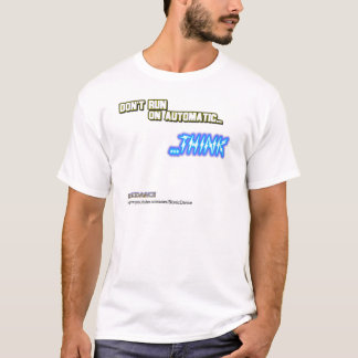 Don't Run on Automatic...THINK T-Shirt