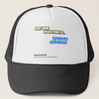 Don't Run on Automatic...THINK Trucker Hat