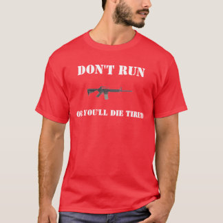 Dont Run Or You'll Die tired T-Shirt