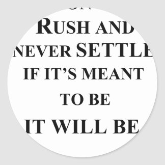 don't rush and never settle.  if it's meant to be classic round sticker