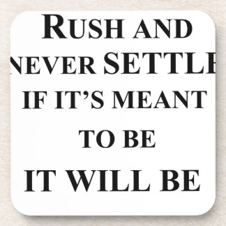 don't rush and never settle.  if it's meant to be drink coaster