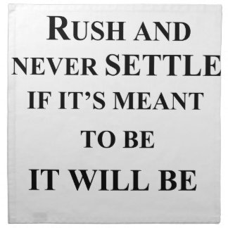 don't rush and never settle.  if it's meant to be napkin