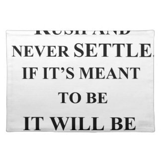 don't rush and never settle.  if it's meant to be placemat
