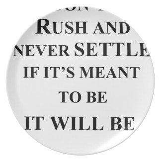 don't rush and never settle.  if it's meant to be plates