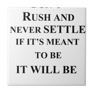 don't rush and never settle.  if it's meant to be tiles