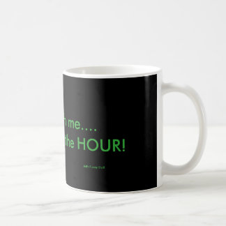 Don't Rush Me, I get paid by the hour coffee mug