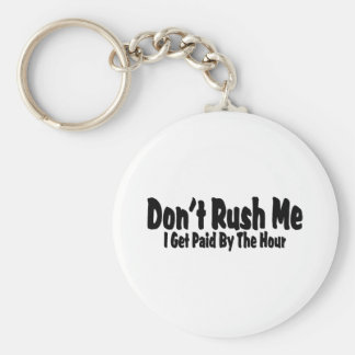 Don't Rush Me I Get Paid By The Hour Keychain