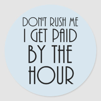 Don't Rush Me I Get Paid By The Hour Sticker
