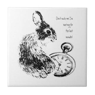 Don't Rush Me, Last Minute, Late Fun  Rabbit Tile