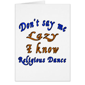Don't say me Lazy i know Religious. Greeting Card