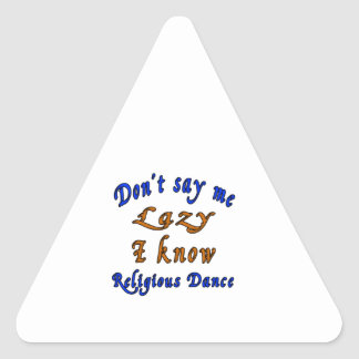 Don't say me Lazy i know Religious. Triangle Sticker