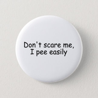Dont Scare Me I Pee Easily 2 Inch Round Button