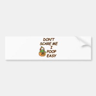 DON'T SCARE ME.... I POOP EASY BUMPER STICKER