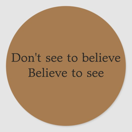 Don't see to believe Believe to see button Classic Round Sticker
