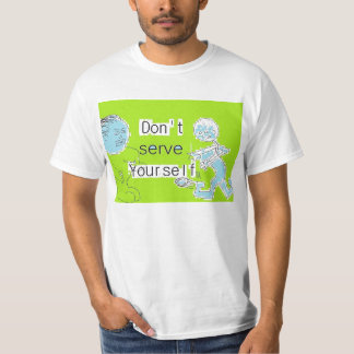 Don't Serve Yourself T-Shirt