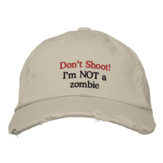 Don't Shoot!  I'm NOT a zombie Embroidered Hats
