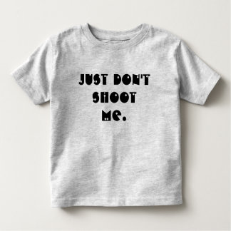Don't Shoot Toddler T-shirt