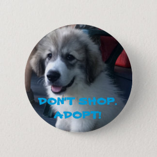 """DON'T SHOP.  ADOPT!"" PIN"
