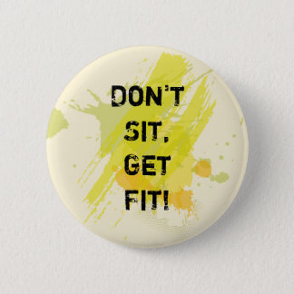 """Don't  Sit, Get Fit!"" Motivational Quote 2 Inch Round Button"