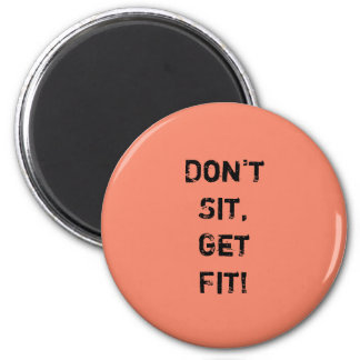 """Don't  Sit, Get Fit!"" Motivational Quote 2 Inch Round Magnet"