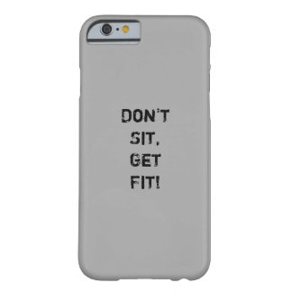"""""""Don't  Sit, Get Fit!"""" Motivational Quote Barely There iPhone 6 Case"""