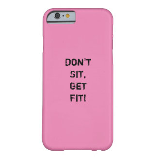 """Don't  Sit, Get Fit!"" Motivational Quote Barely There iPhone 6 Case"